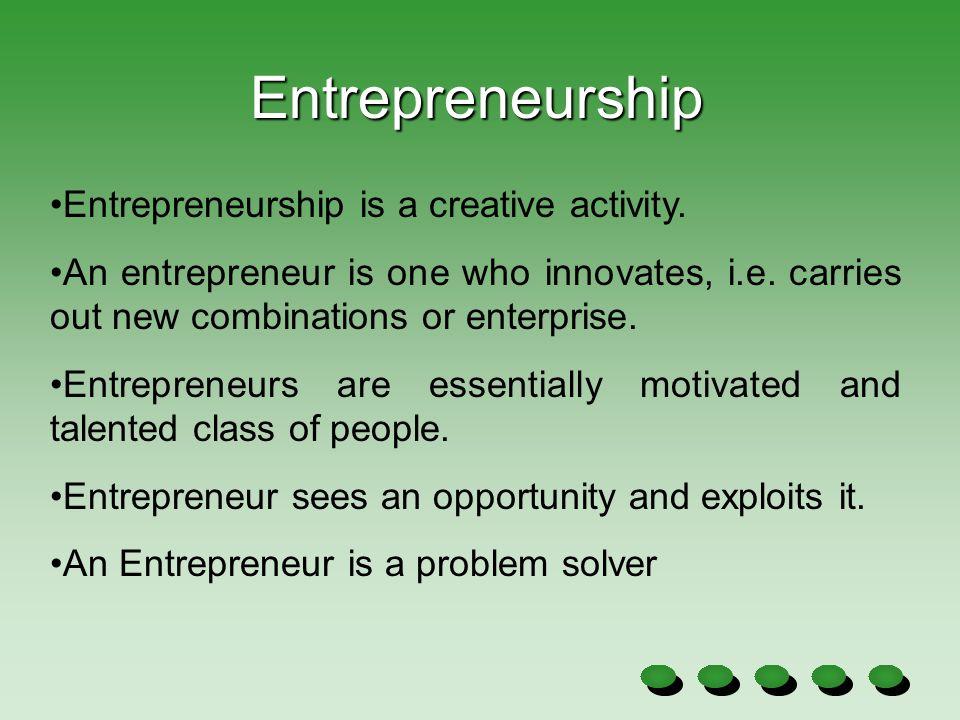 Entrepreneurship Entrepreneurship is a creative activity.