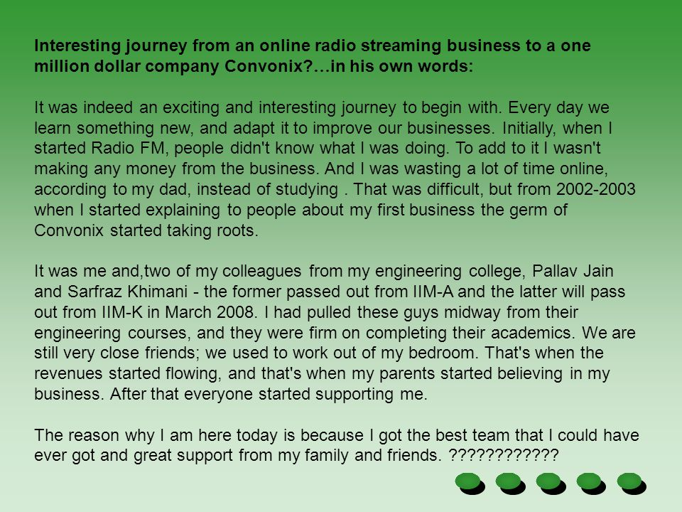 Interesting journey from an online radio streaming business to a one million dollar company Convonix …in his own words: