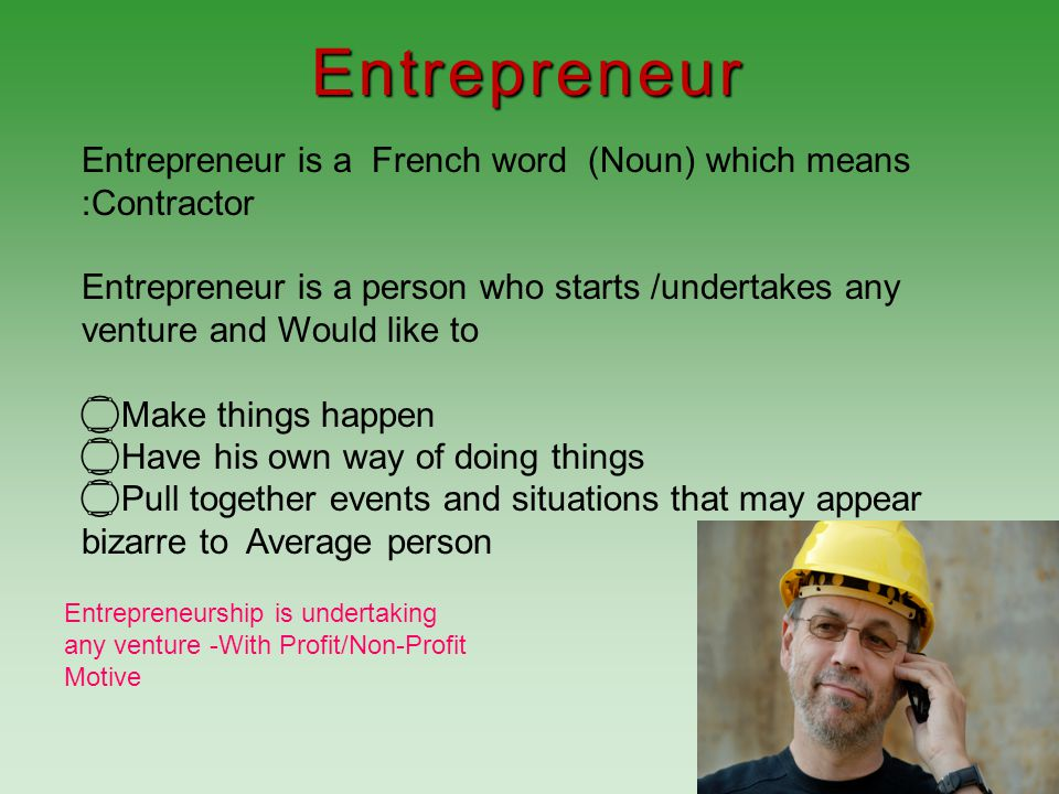 Entrepreneur Entrepreneur is a French word (Noun) which means :Contractor.