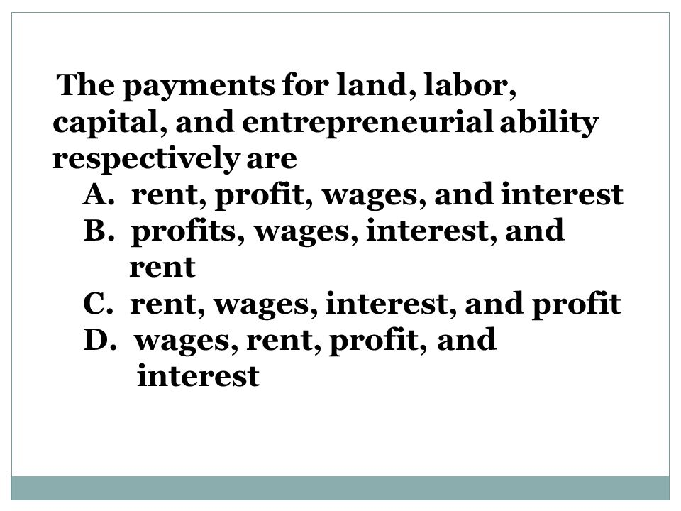 A. rent, profit, wages, and interest B. profits, wages, interest, and