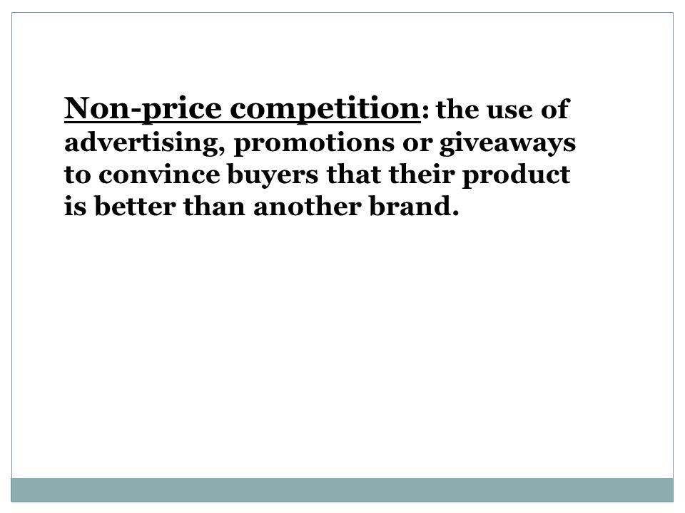 Non-price competition: the use of advertising, promotions or giveaways to convince buyers that their product is better than another brand.
