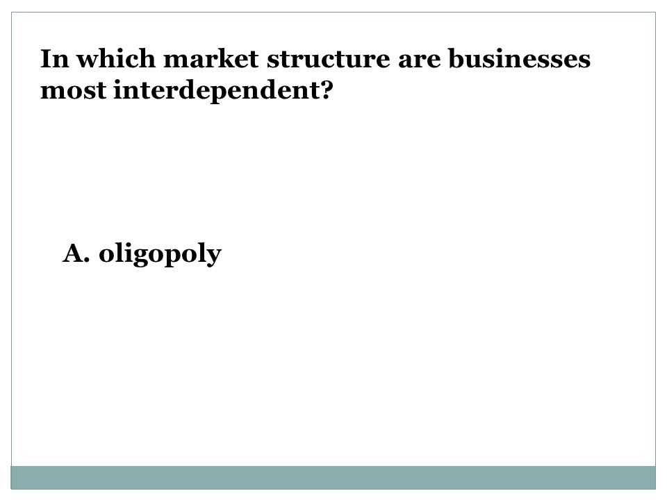 In which market structure are businesses most interdependent