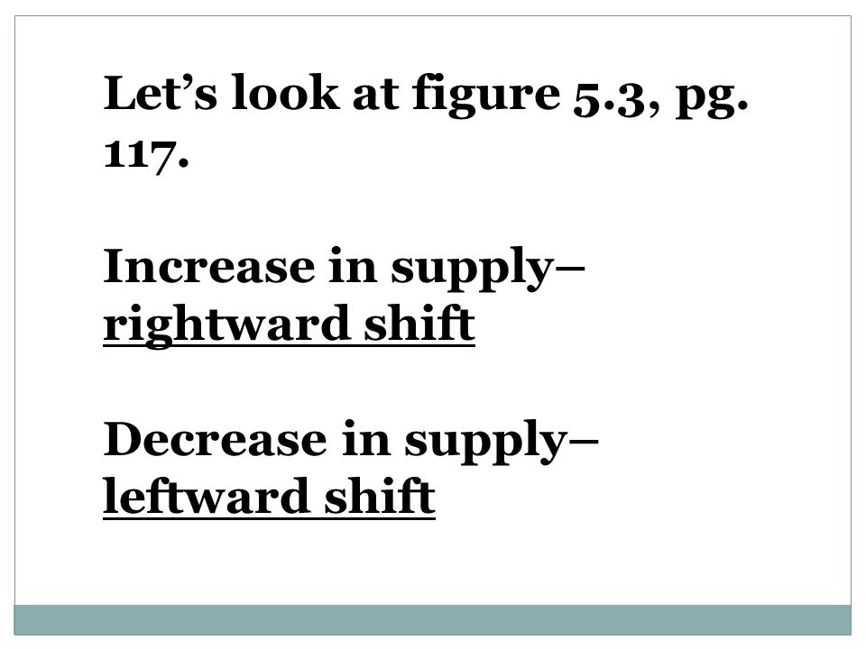 Let's look at figure 5.3, pg. 117. Increase in supply– rightward shift.