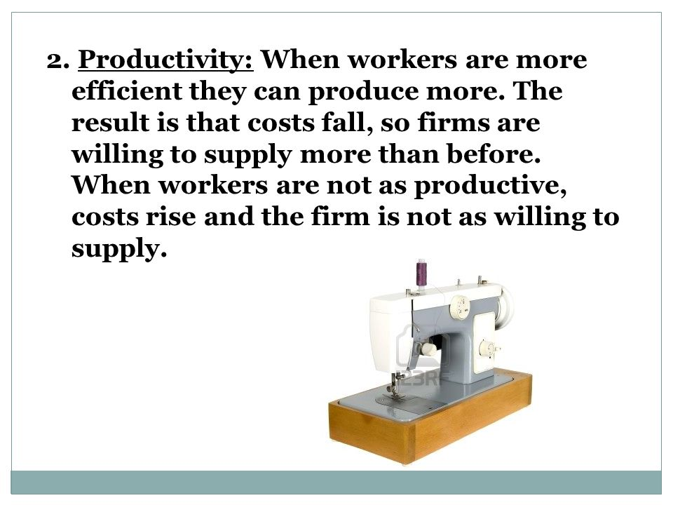 2. Productivity: When workers are more efficient they can produce more