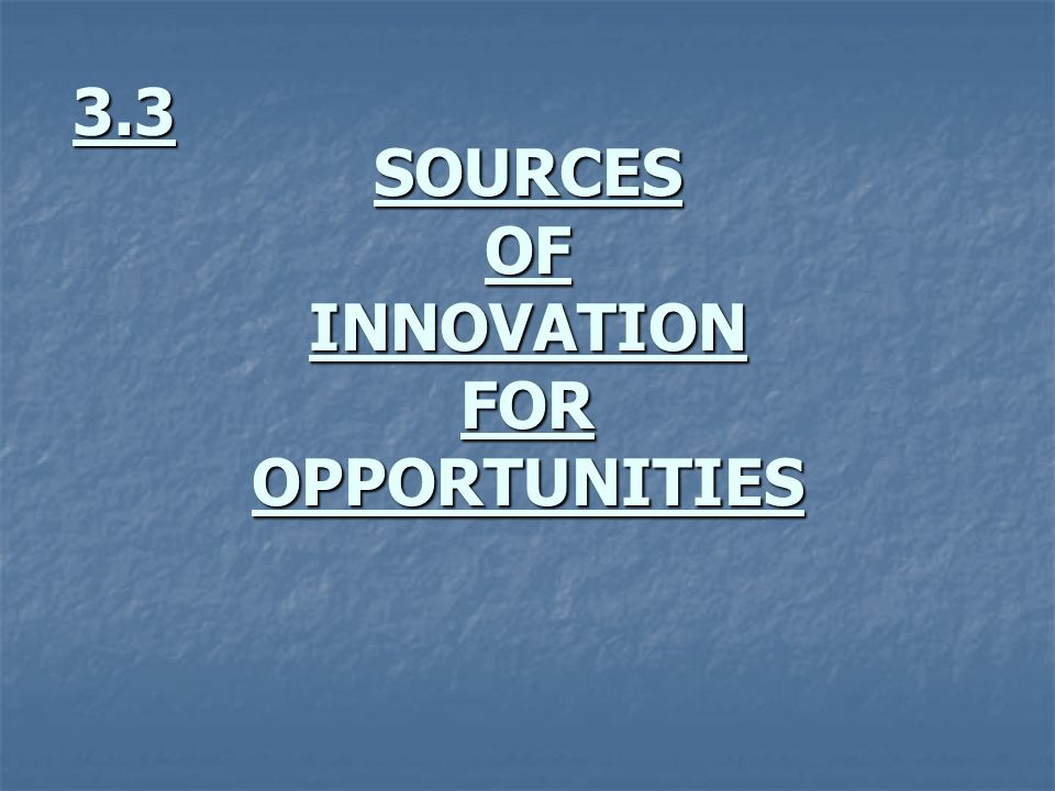 SOURCES OF INNOVATION FOR OPPORTUNITIES