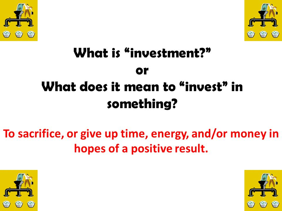 What does it mean to invest in something