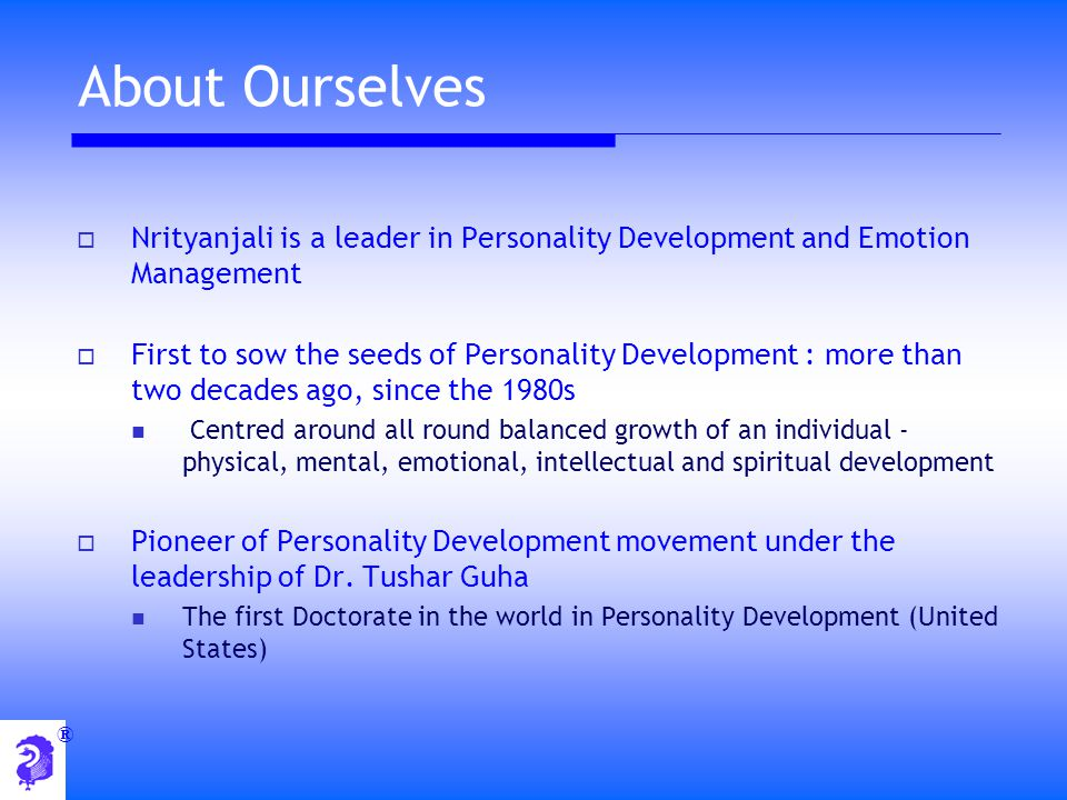 About Ourselves Nrityanjali is a leader in Personality Development and Emotion Management.