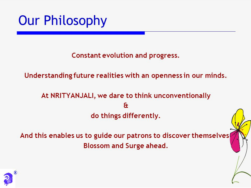 Our Philosophy Constant evolution and progress.