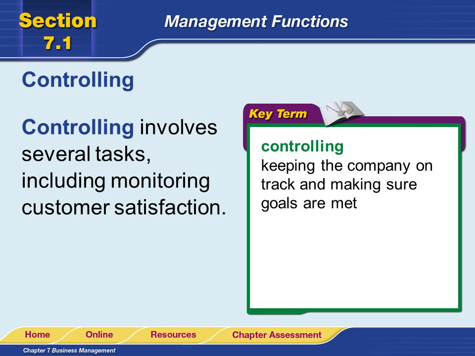 Controlling Controlling involves several tasks, including monitoring customer satisfaction. controlling.