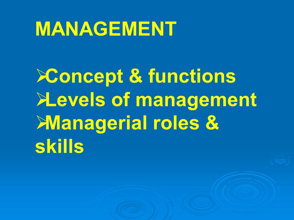 MANAGEMENT Concept & functions Levels of management Managerial roles & skills