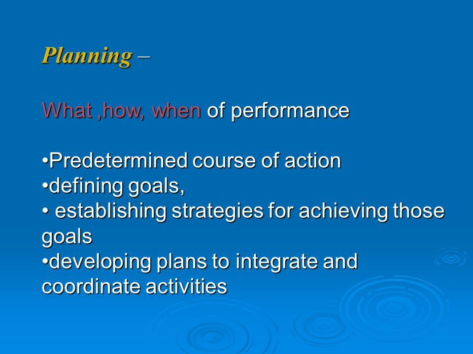 Planning – What ,how, when of performance