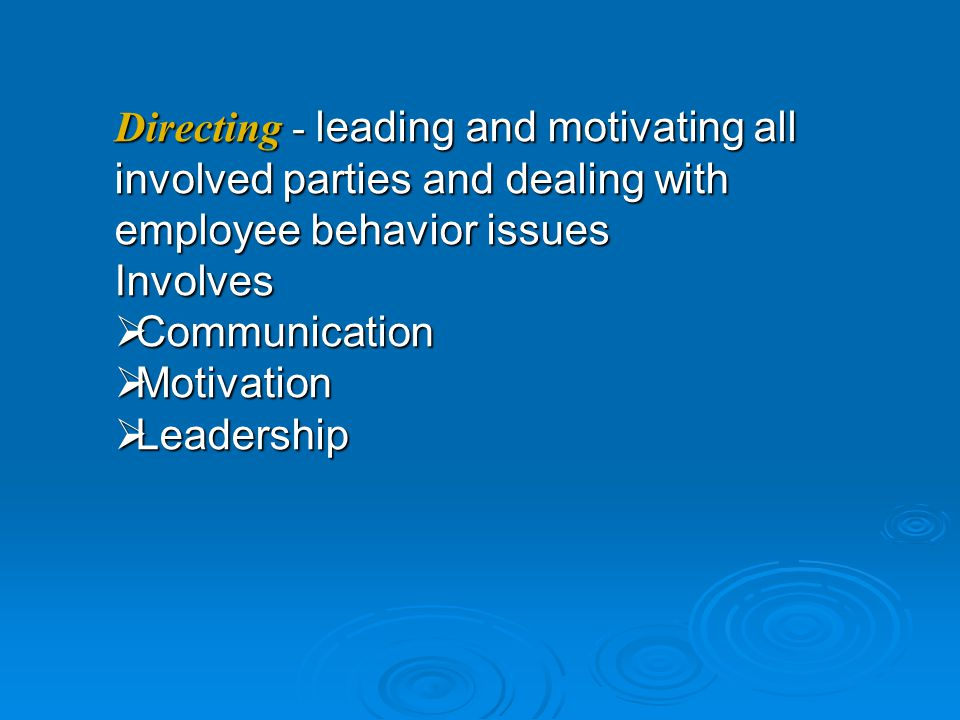 Directing - leading and motivating all involved parties and dealing with employee behavior issues