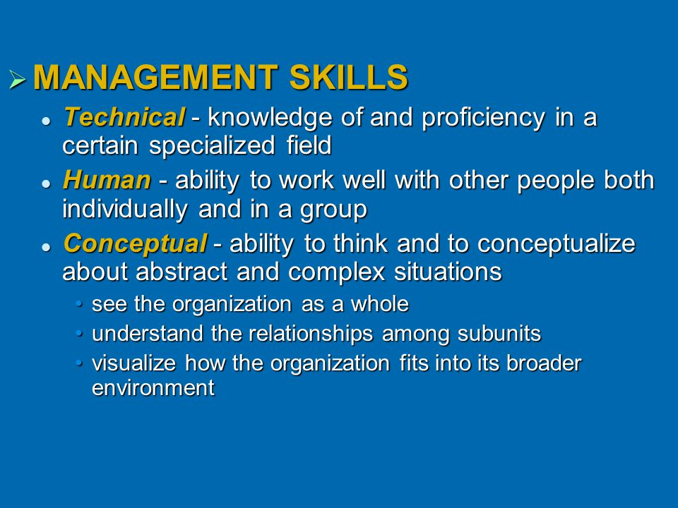 MANAGEMENT SKILLS Technical - knowledge of and proficiency in a certain specialized field.