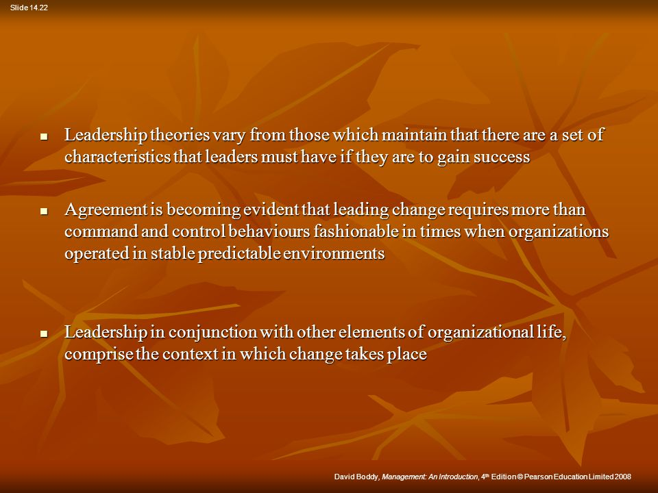 Leadership theories vary from those which maintain that there are a set of characteristics that leaders must have if they are to gain success