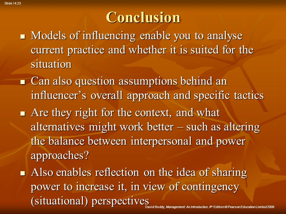 Conclusion Models of influencing enable you to analyse current practice and whether it is suited for the situation.