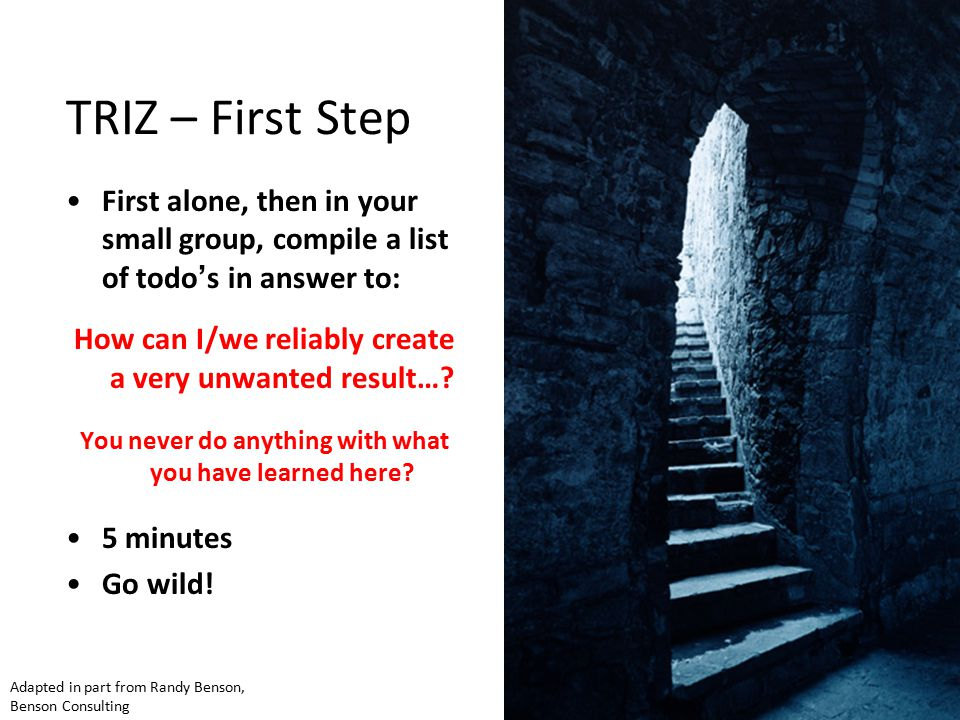 TRIZ – First Step First alone, then in your small group, compile a list of todo's in answer to: