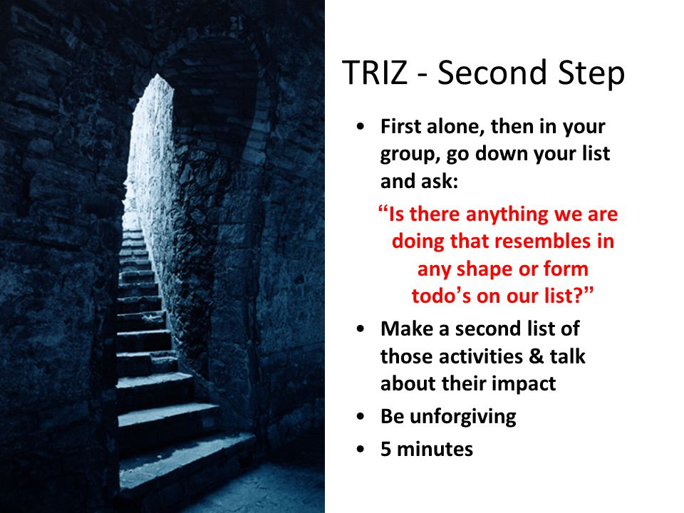 TRIZ - Second Step First alone, then in your group, go down your list and ask: