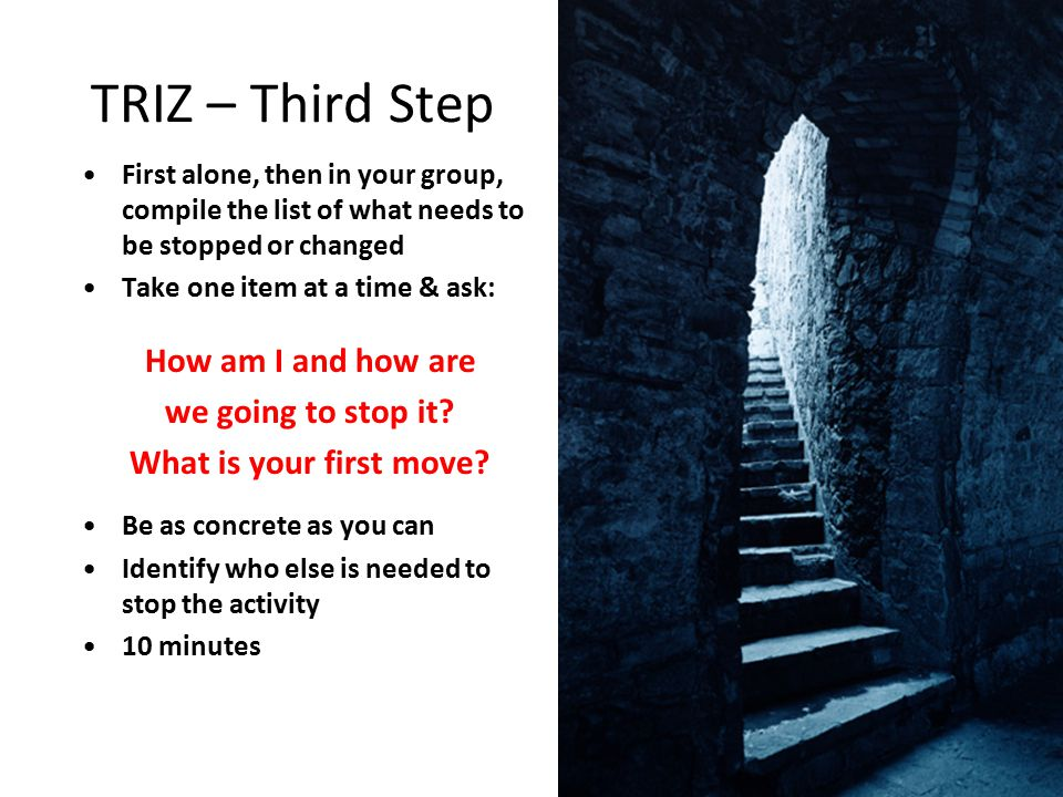 TRIZ – Third Step How am I and how are we going to stop it