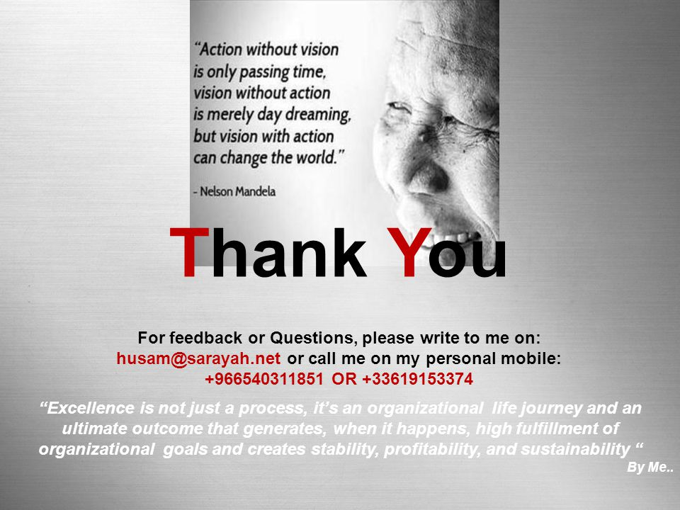 Thank You For feedback or Questions, please write to me on: husam@sarayah.net or call me on my personal mobile: +966540311851 OR +33619153374.