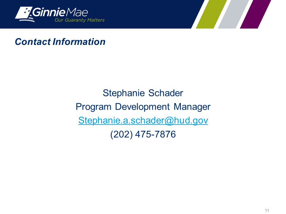 Contact Information Stephanie Schader Program Development Manager Stephanie.a.schader@hud.gov (202) 475-7876