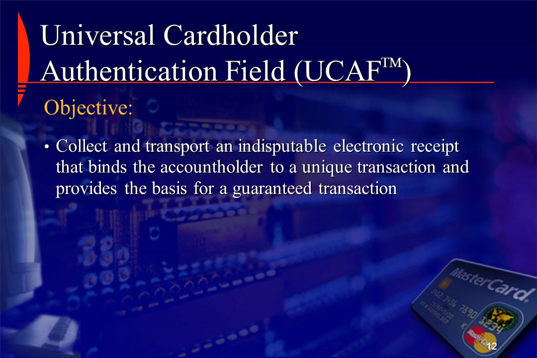 Universal Cardholder Authentication Field (UCAFTM)