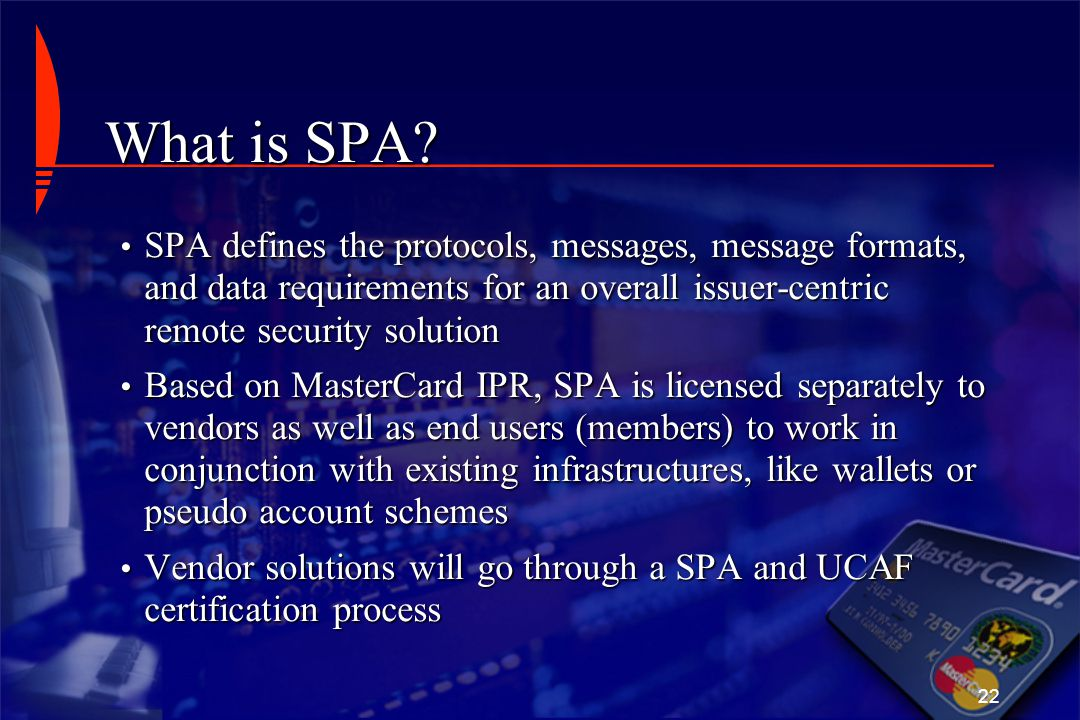 What is SPA SPA defines the protocols, messages, message formats, and data requirements for an overall issuer-centric remote security solution.