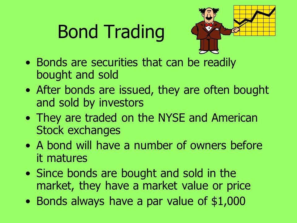 Bond Trading Bonds are securities that can be readily bought and sold