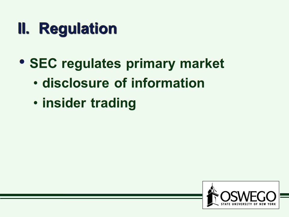 II. Regulation SEC regulates primary market disclosure of information
