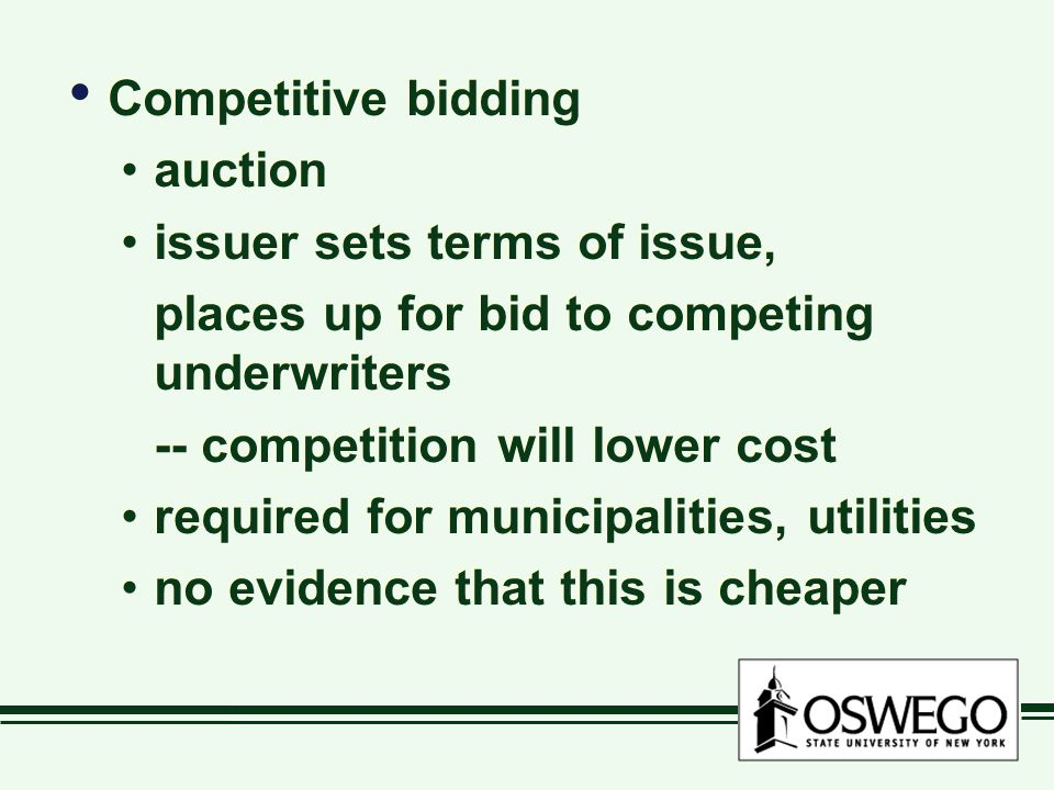 Competitive bidding auction. issuer sets terms of issue, places up for bid to competing underwriters.