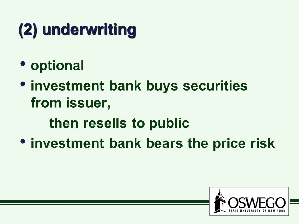(2) underwriting optional investment bank buys securities from issuer,