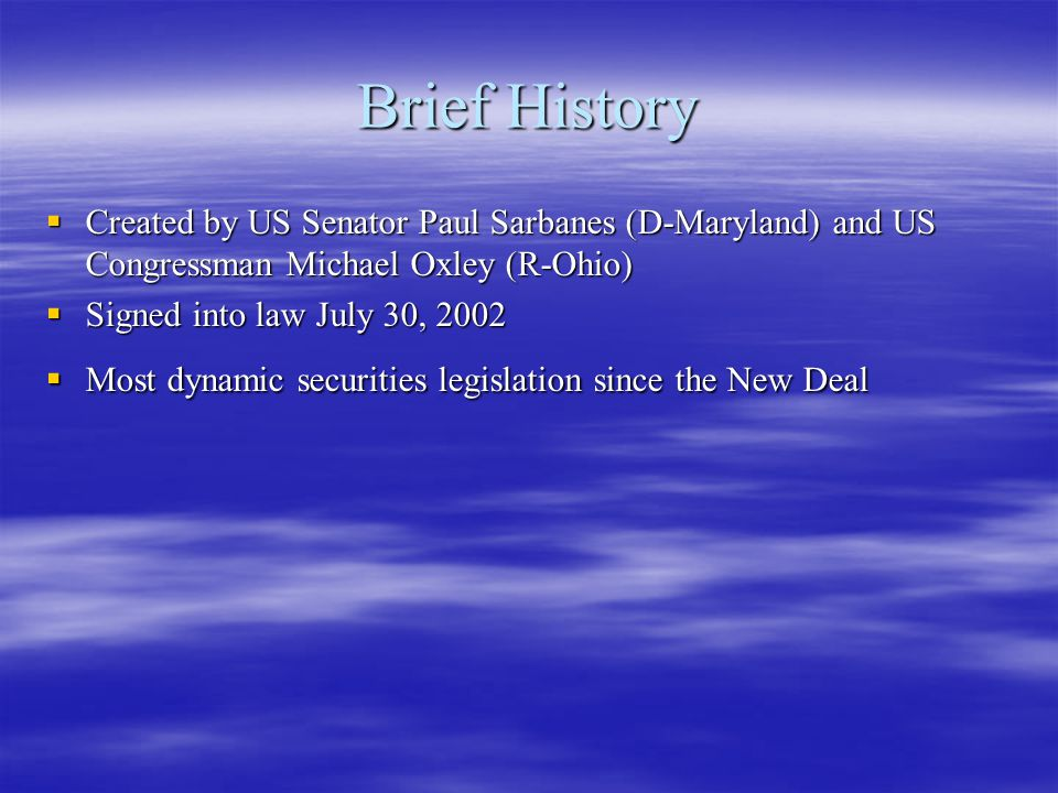 Brief History Created by US Senator Paul Sarbanes (D-Maryland) and US Congressman Michael Oxley (R-Ohio)