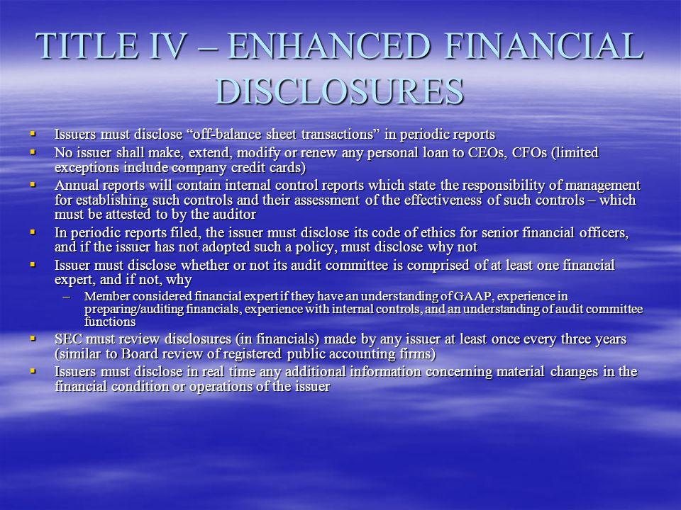 TITLE IV – ENHANCED FINANCIAL DISCLOSURES