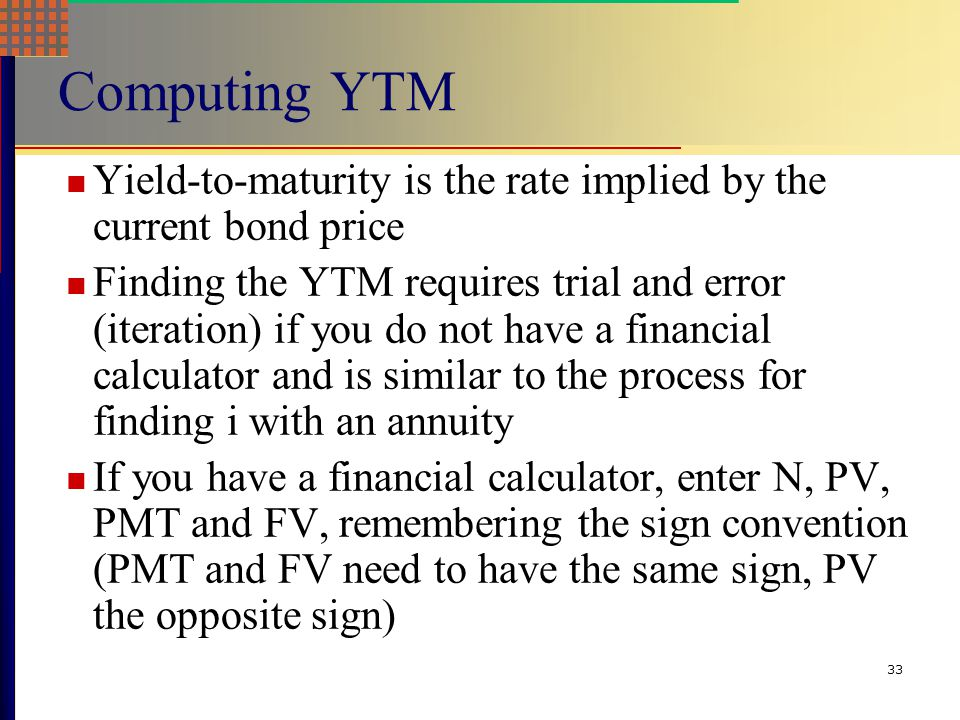 Computing YTM Yield-to-maturity is the rate implied by the current bond price.