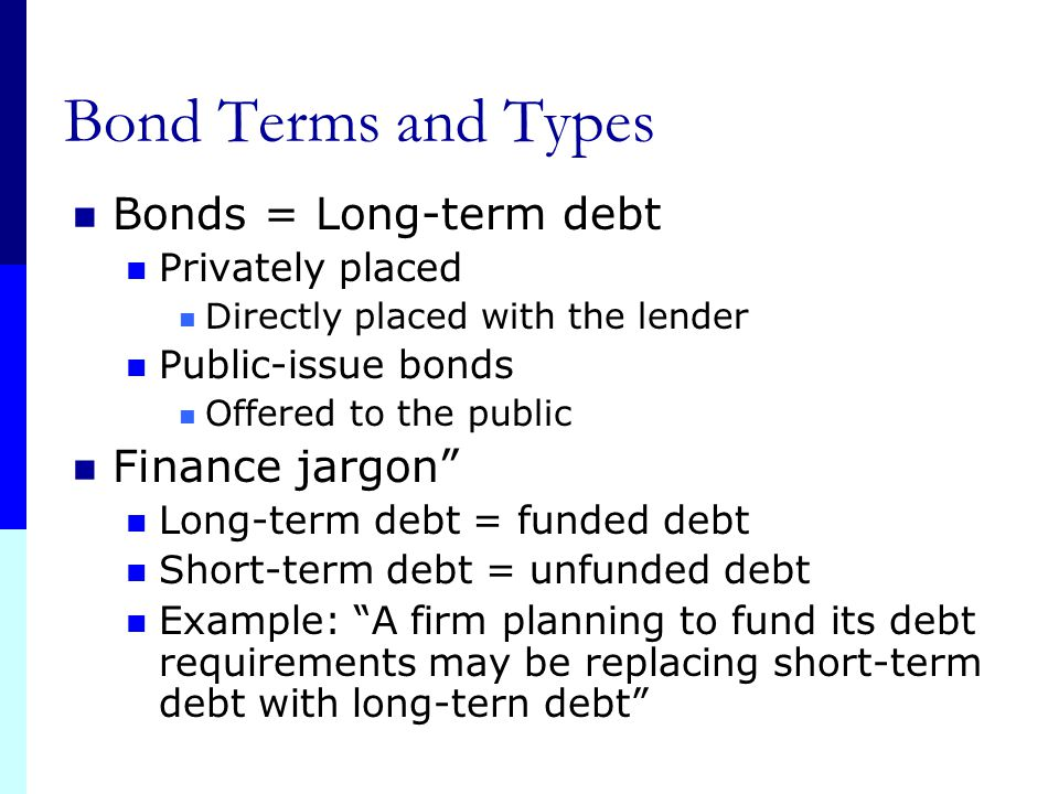 Bond Terms and Types Bonds = Long-term debt Finance jargon
