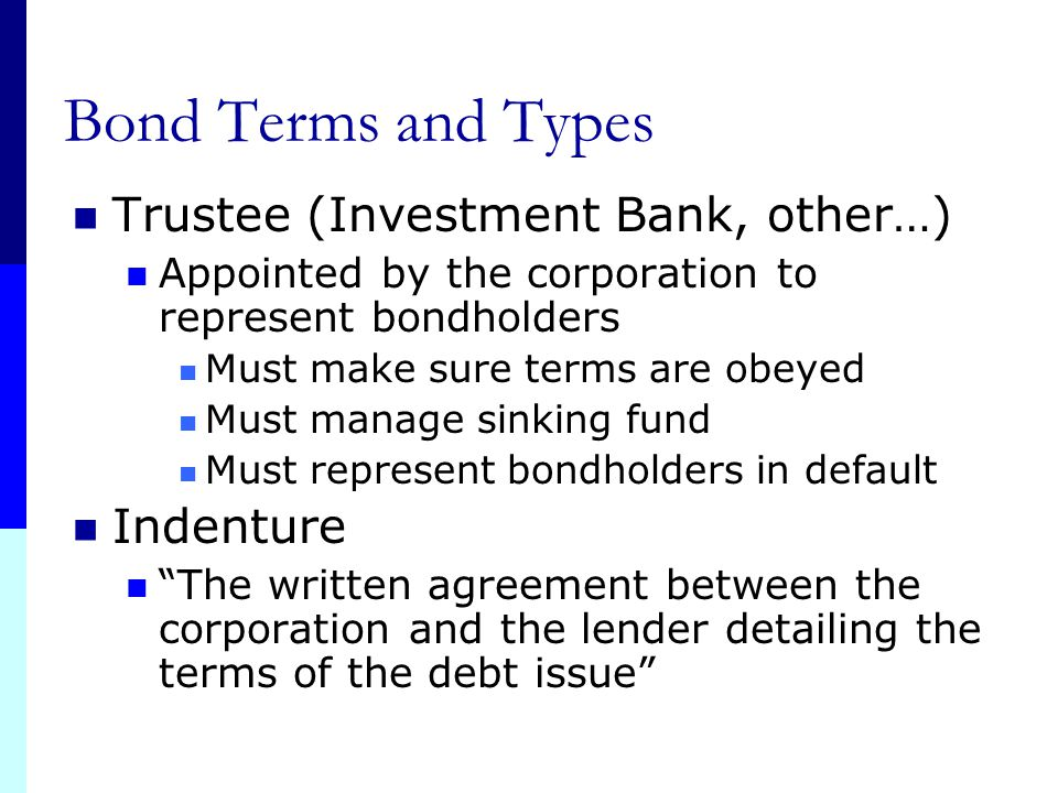 Bond Terms and Types Trustee (Investment Bank, other…) Indenture