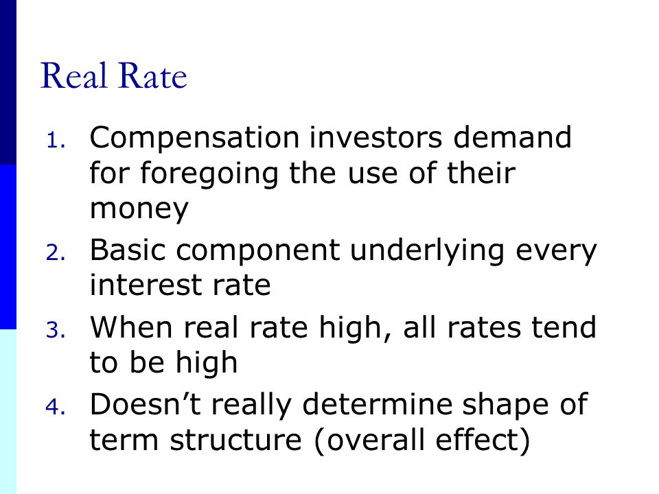 Real Rate Compensation investors demand for foregoing the use of their money. Basic component underlying every interest rate.
