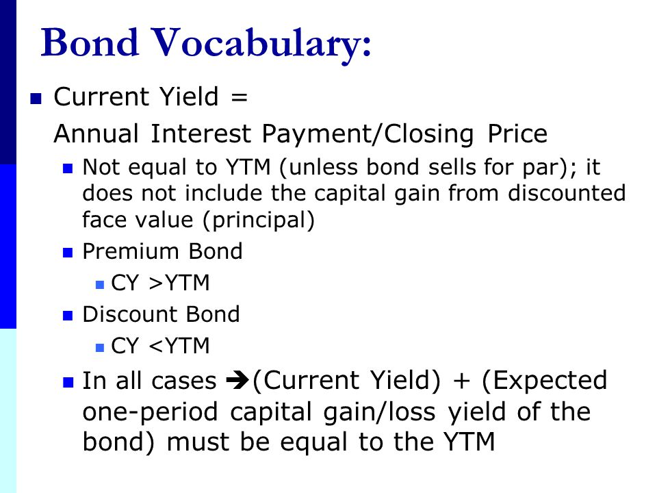 Bond Vocabulary: Current Yield = Annual Interest Payment/Closing Price