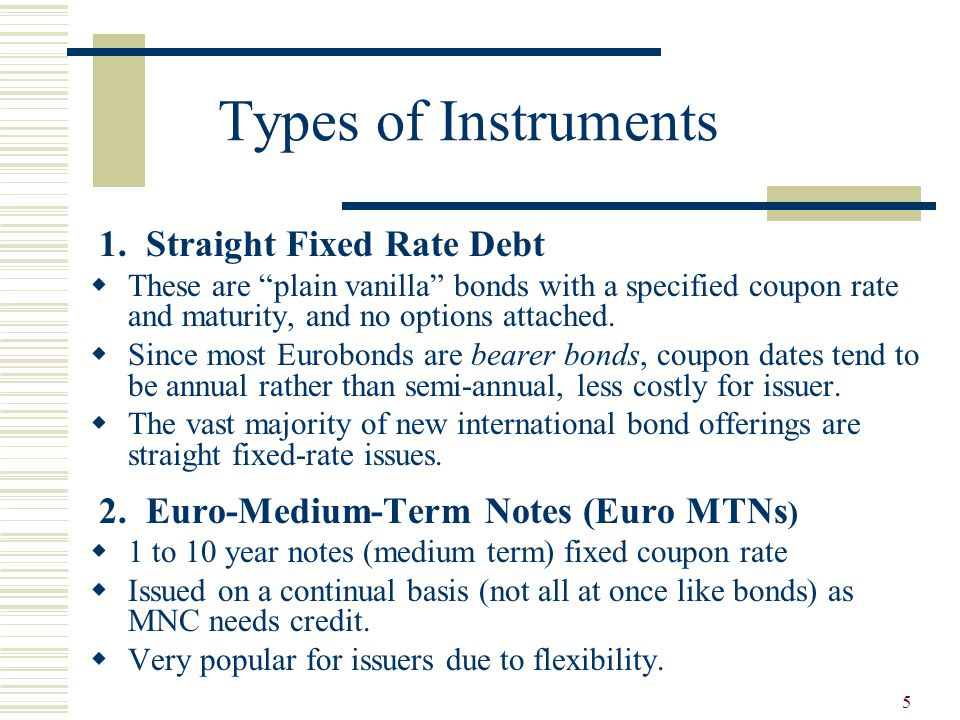 Types of Instruments 1. Straight Fixed Rate Debt