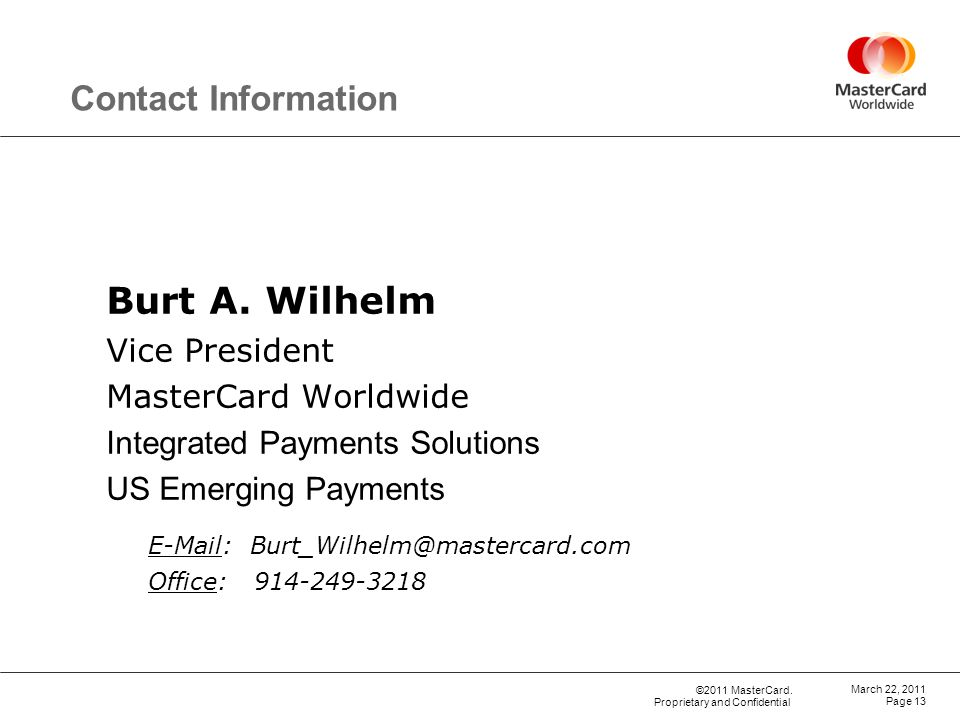 April 15, 2017 Contact Information. Burt A. Wilhelm. Vice President. MasterCard Worldwide. Integrated Payments Solutions.