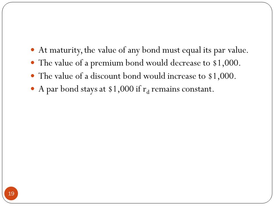 At maturity, the value of any bond must equal its par value.