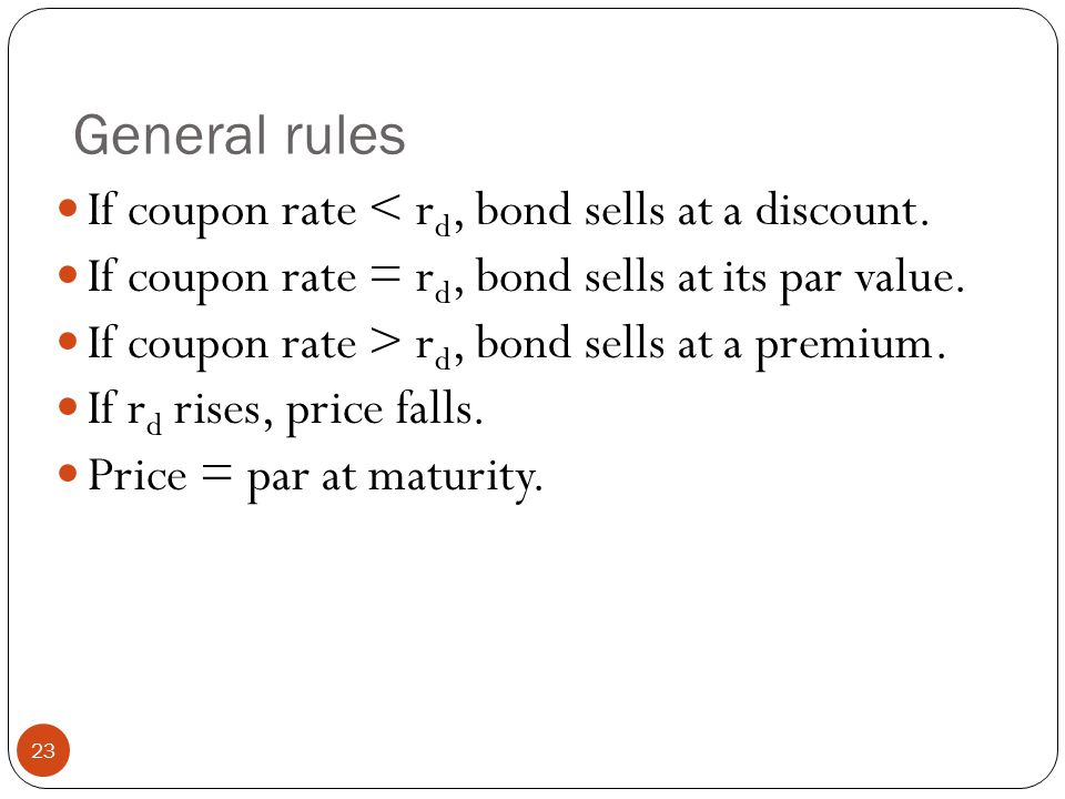 General rules If coupon rate < rd, bond sells at a discount.