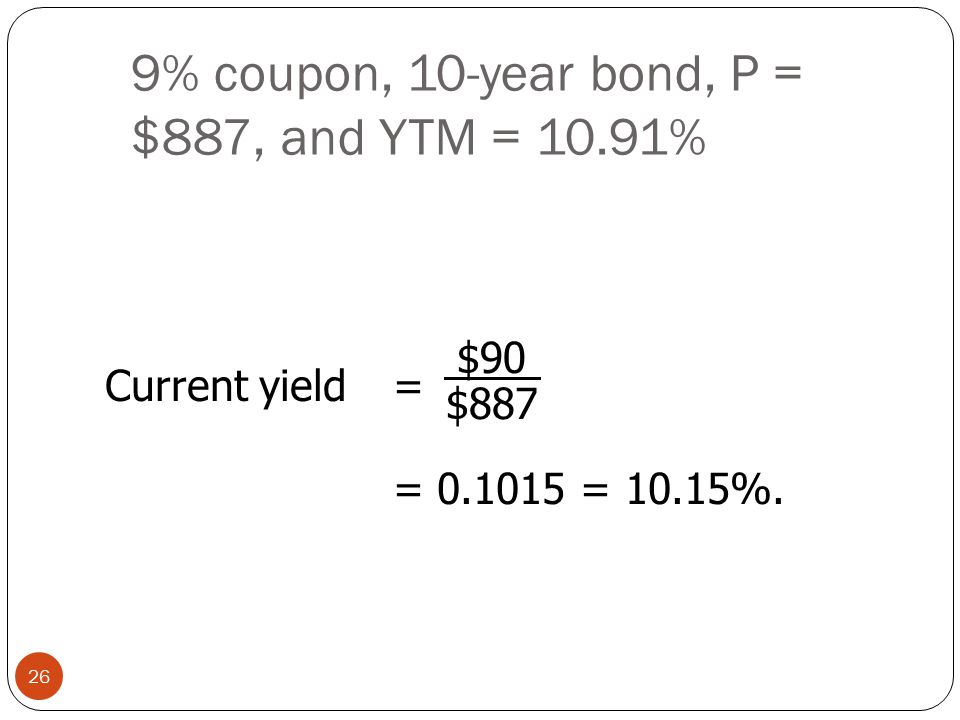 9% coupon, 10-year bond, P = $887, and YTM = 10.91%