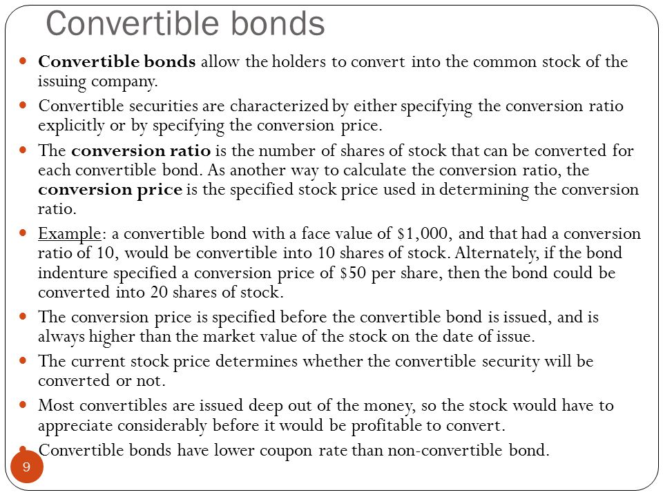 Convertible bonds Convertible bonds allow the holders to convert into the common stock of the issuing company.