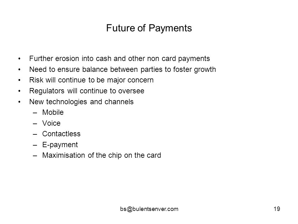 Future of Payments Further erosion into cash and other non card payments. Need to ensure balance between parties to foster growth.