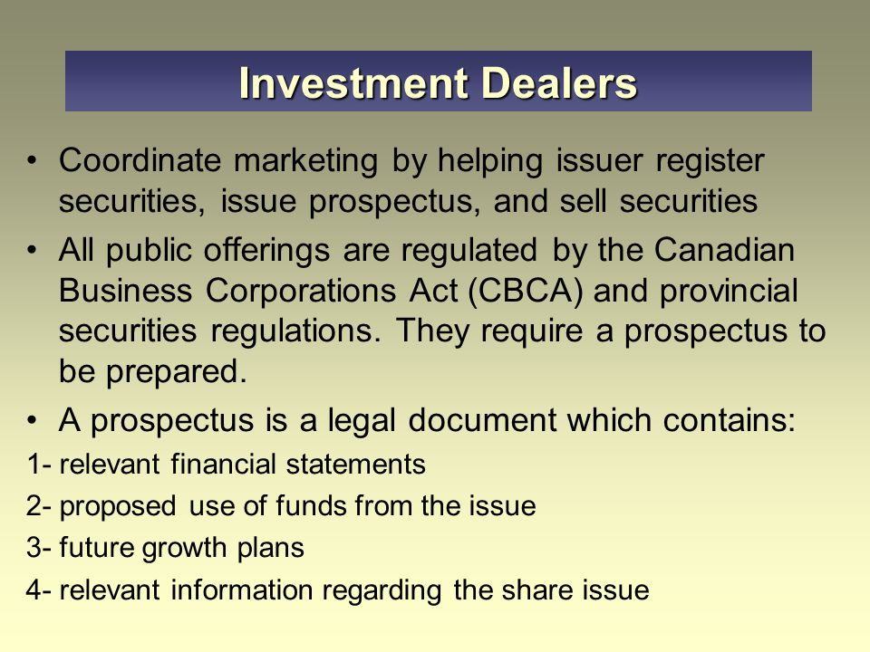 Investment Dealers Coordinate marketing by helping issuer register securities, issue prospectus, and sell securities.
