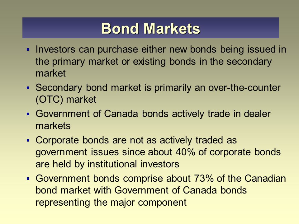 Bond Markets Investors can purchase either new bonds being issued in the primary market or existing bonds in the secondary market.
