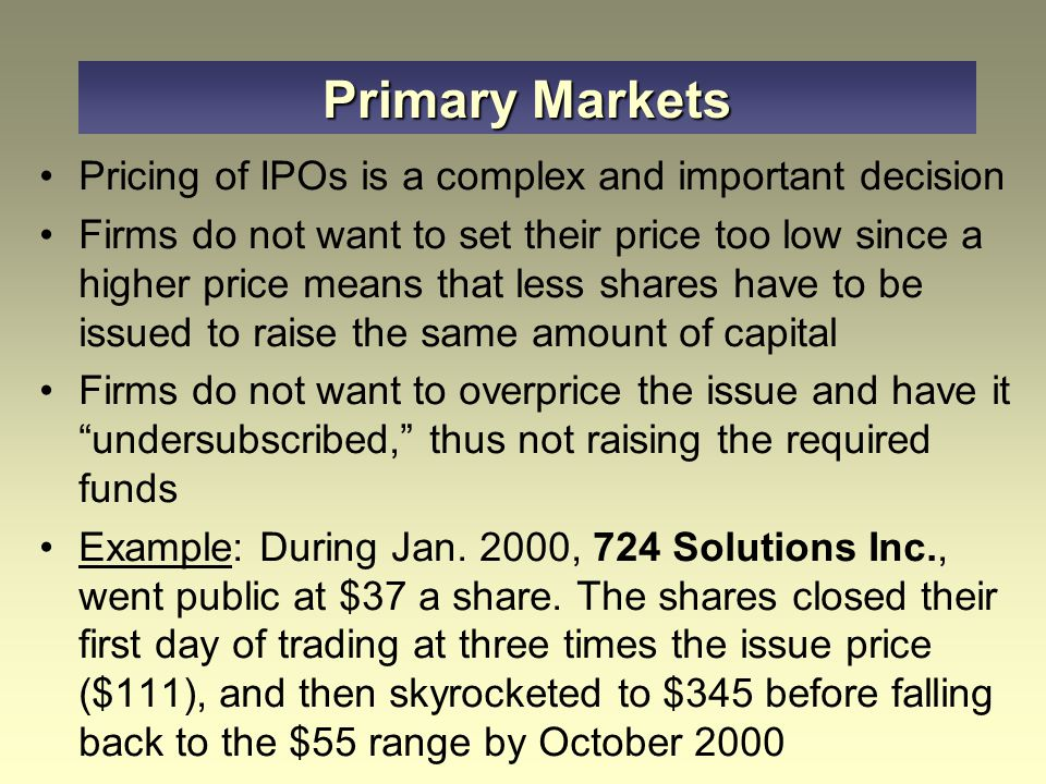 Primary Markets Pricing of IPOs is a complex and important decision