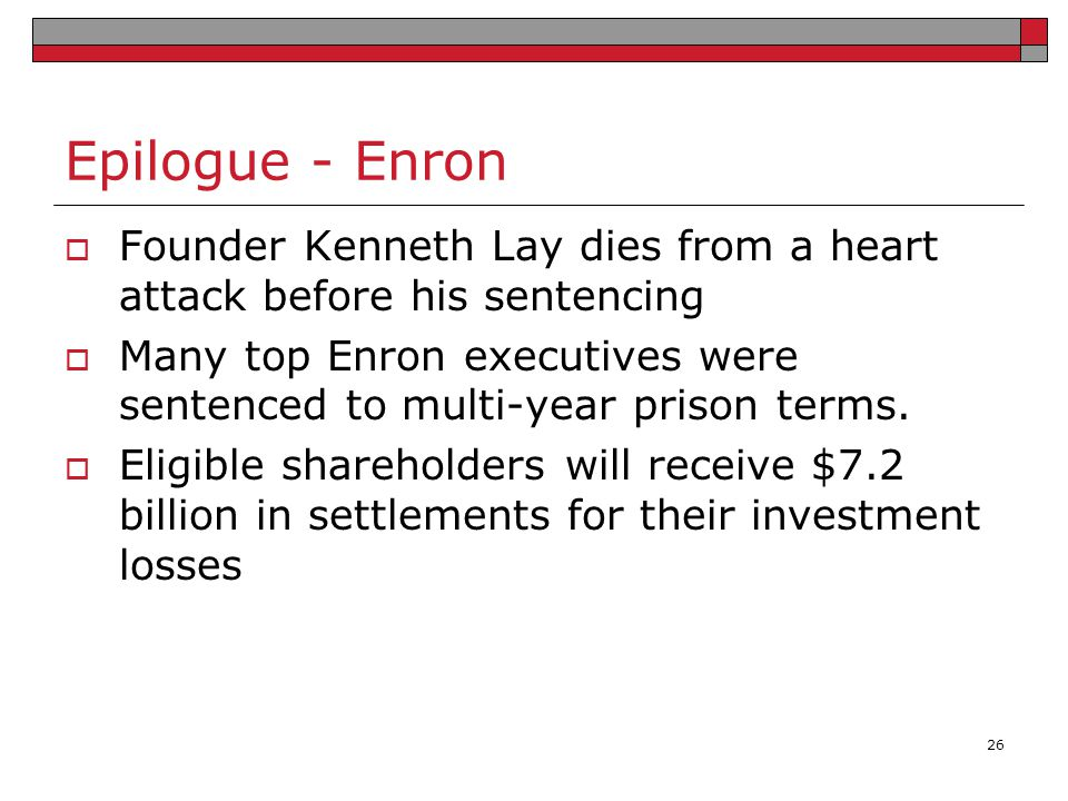 Epilogue - Enron Founder Kenneth Lay dies from a heart attack before his sentencing.
