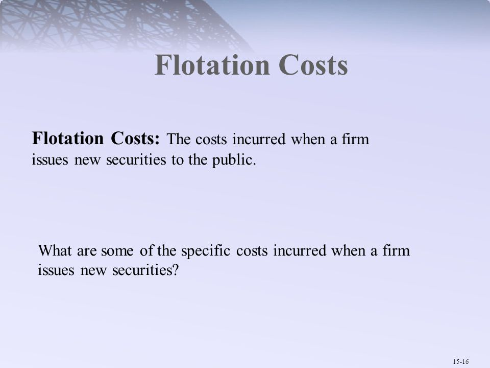 Flotation Costs Flotation Costs: The costs incurred when a firm issues new securities to the public.