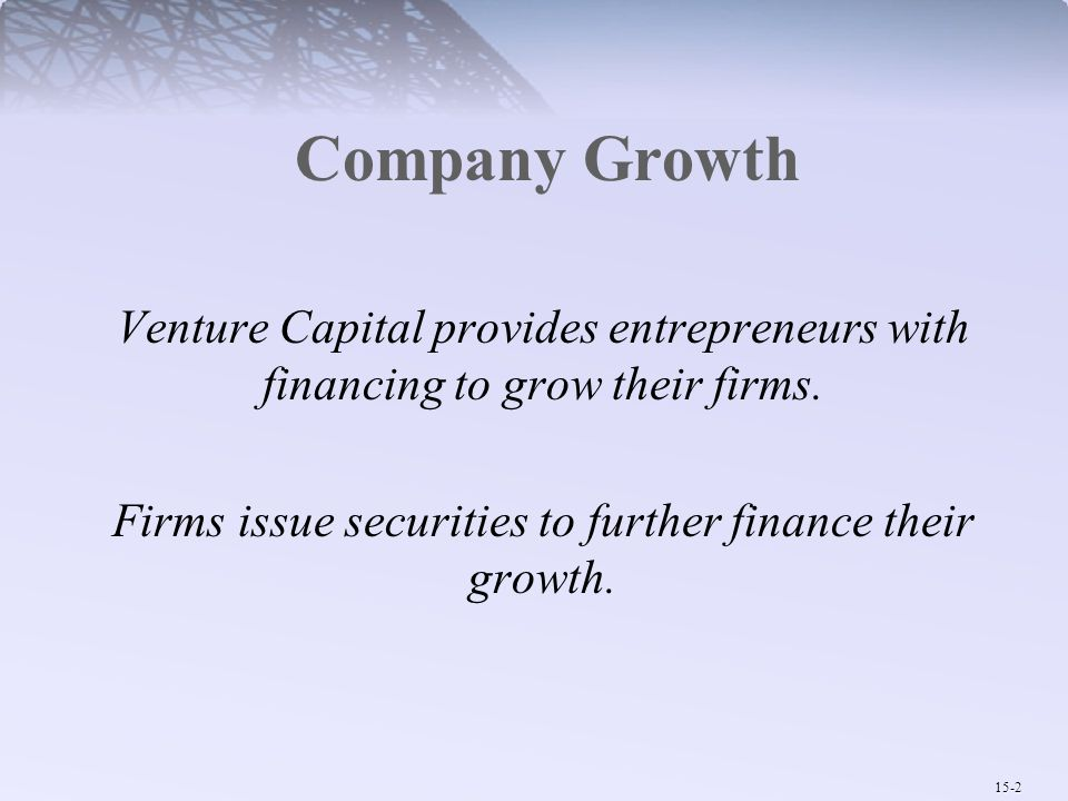 Company Growth Venture Capital provides entrepreneurs with financing to grow their firms. Firms issue securities to further finance their growth.